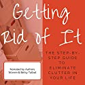 Getting Rid of It: The Step-by-Step Guide for Eliminating the Clutter in Your Life Audiobook by Betsy Talbot, Warren Talbot Narrated by Betsy Talbot, Warren Talbot