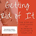 Getting Rid of It: The Step-by-Step Guide for Eliminating the Clutter in Your Life | Betsy Talbot,Warren Talbot