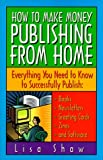 How to Make Money Publishing from Home, Lisa Shaw, 0761508120