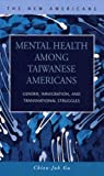 Mental Health among Taiwanese Americans : Gender, Immigration, and Transnational Struggles, Gu, Chien-Juh, 1593321309