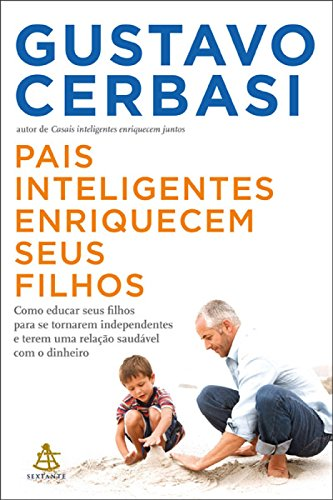 Pais inteligentes enriquecem seus filhos: Como educar seus filhos para se tornarem independentes e terem uma relação saudável com o dinheiro