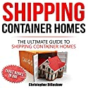 Shipping Container Homes: The Ultimate Guide to Shipping Container Homes Audiobook by Christopher Dillashaw Narrated by Dave Wright