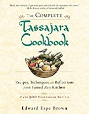 The Complete Tassajara Cookbook: Recipes, Techniques, and Reflections from the Famed Zen Kitchen