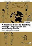 A Practical Guide to Teaching Foreign Languages in the Secondary School (Routledge Teaching Guides)