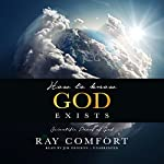How to Know God Exists: Scientific Proof of God | Ray Comfort