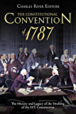 The Constitutional Convention of 1787: The History and Legacy of the Drafting of the U.S. Constitution