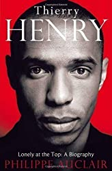 Thierry Henry: Lonely at the Top: A Biography by Auclair, Philippe 1st (first) Edition (2012)