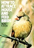 How to Attract, House and Feed Birds, Walter E. Schutz, 0020119100