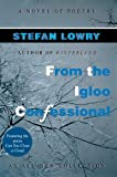 From the Igloo Confessional, Stefan Lowry, 0595670989