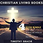 Christian Living Books: 4-Book Bundle: Holy Spirit, Keys to the Kingdom, Prayer, Prayer Warrior | Timothy Gracie