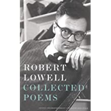 Robert Lowell: Collected Poems: Edited by Frank Bidart and David Gewanter; Introduction by Frank Bidart