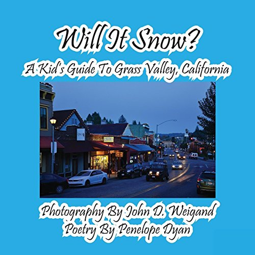 Will It Snow? A Kid's Guide To Grass Valley, California by Bellissima Publishing LLC