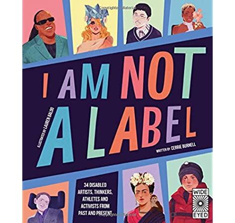 I Am Not a Label: 34 artists, thinkers, athletes and activists with  disabilities from past and present: Burnell, Cerrie, Baldo, Lauren Mark:  9780711247451: Amazon.com: Books
