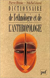 Dictionnaire d'ethnologie et anthropologie par Pierre Bonte