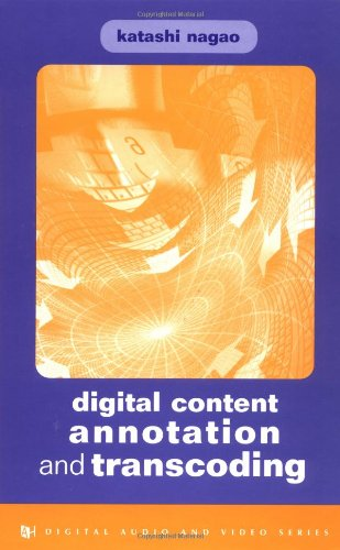 Digital Content Annotation and Transcoding (Artech House Digital Audio and Video Library)