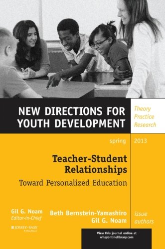 Teacher-Student Relationships: Toward Personalized Education: New Directions for Youth Development, Number 137