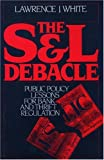 The S and L Debacle, Lawrence J. White, 0195067339