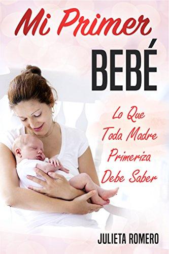 86c7dc764 Mi Primer Bebé - Lo que toda Madre Primeriza Debe Saber  Guía completa para  futuros
