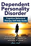 Dependent Personality Disorder Cognitive Behavioral Therapy Self-Help Guide: What Are Personality Disorders, Treatment, Signs, Symptoms, CBT Techniques, All Covered
