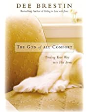 God Of All Comfort: Finding Your Way Into His Arms