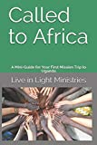 Called to Africa: A Mini-Guide for Your First Mission Trip to Uganda