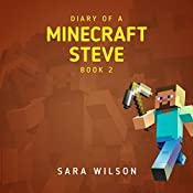 Diary of a Minecraft Steve 2: The Amazing Minecraft World Told by a Hero Minecraft Steve | Sara Wilson