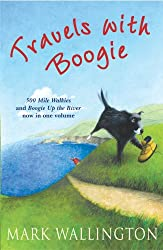 Travels With Boogie: 500 Mile Walkies and Boogie Up the River in One Volume