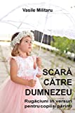 SCARA CATRE DUMNEZEU.  Rugaciuni in versuri pentru copii si parinti (Romanian Edition)