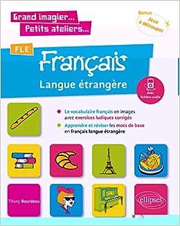 Fle Francais Langue Etrangere Le Vocabulaire Francais En Images Avec Exercices Ludiques Apprendre Et Reviser Les Mots De Base A1 Fichiers Audio Ɯ¬ ɀšè²© Amazon