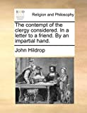 The Contempt of the Clergy Considered in a Letter to a Friend by an Impartial Hand, John Hildrop, 1170525229