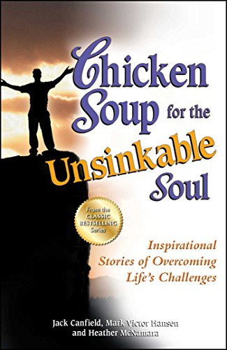 Chicken Soup for the Unsinkable Soul: Inspirational Stories of Overcoming Life's Challenges (Chicken Soup for the Soul)