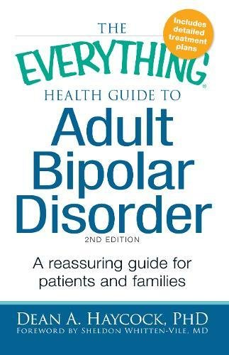 The Everything Health Guide to Adult Bipolar Disorder: Reassuring advice for patients and families (Guide Everything Family)