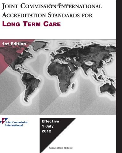 JCI Accreditation Standards for Long Term Care, by Jci (2012-04-16)