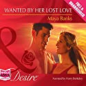 Wanted by Her Lost Love Hörbuch von Maya Banks Gesprochen von: Harry Berkeley