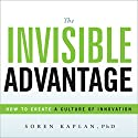 The Invisible Advantage: How to Create a Culture of Innovation Audiobook by Soren Kaplan PhD Narrated by Mike Norgaard