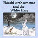 Harold Archermouse and the White Hare: A Winter Fable
