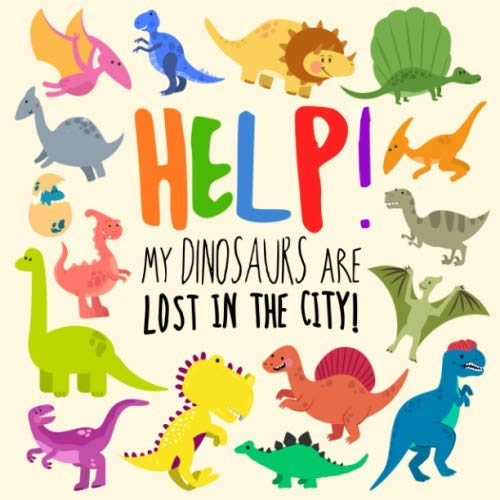Help! My Dinosaurs are Lost in the City!: A Fun Where's Wally Style Book for 2-4 Year Olds (Best Toys For 3 And 4 Year Olds)