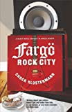 Front cover for the book Fargo Rock City : A Heavy Metal Odyssey in Rural North Dakota by Chuck Klosterman