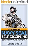 NAVY SEAL: Self Discipline: How to Become the Toughest Warrior: Self Confidence, Self Awareness, Self Control, Mental Toughness (Special Forces, US NAVY ... BUDS, Heroism, making of a SEAL Book 1)
