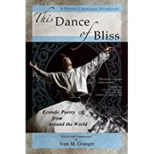 This Dance of Bliss: Ecstatic Poetry from Around the World (A Poetry Chaikhana Anthology)