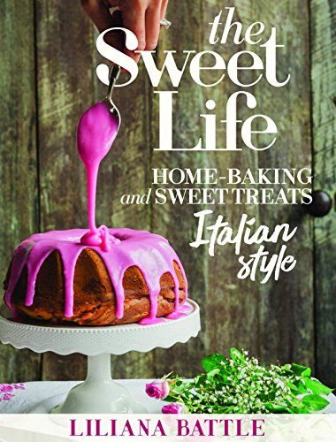The Sweet Life: Italian Style Home Baking Italian Style by Liliana Battle