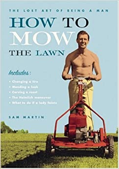 How to Mow the Lawn (Lost Art of Being a Man)