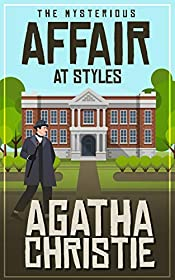 Agatha Christie's Complete Classic: The Mysterious Affair at Styles (Illustrated) (Hercule Poirot Book 1)