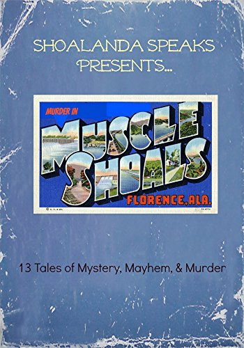 Murder in Muscle Shoals: 13 Tales of Mystery, Mayhem, & Murder