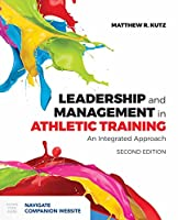 Leadership and Management in Athletic Training: An Integrated Approach, 2nd Edition Front Cover