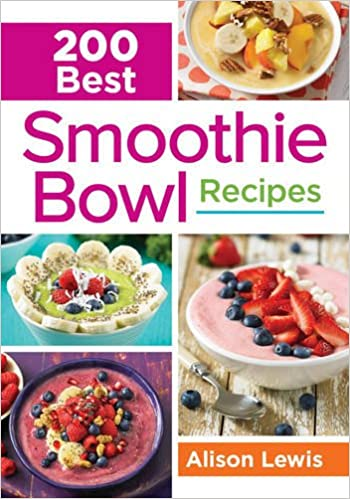 200 best smoothie bowl recipes alison lewis 9780778805335 200 best smoothie bowl recipes alison lewis 9780778805335 amazon books forumfinder Image collections
