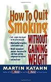 How to Quit Smoking Without Gaining Weight, Martin Katahn, 0393315223