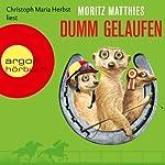 Dumm gelaufen | Moritz Matthies