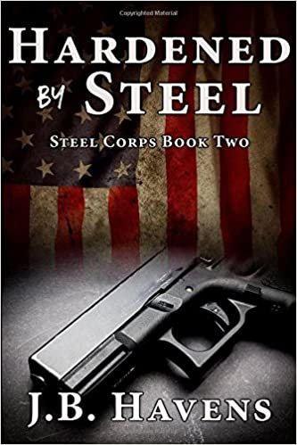 Hardened by Steel: Steel Corps Book Two (Steel Corps Series ...