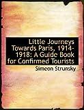 Little Journeys Towards Paris, 1914-1918, Simeon Strunsky, 0554560542